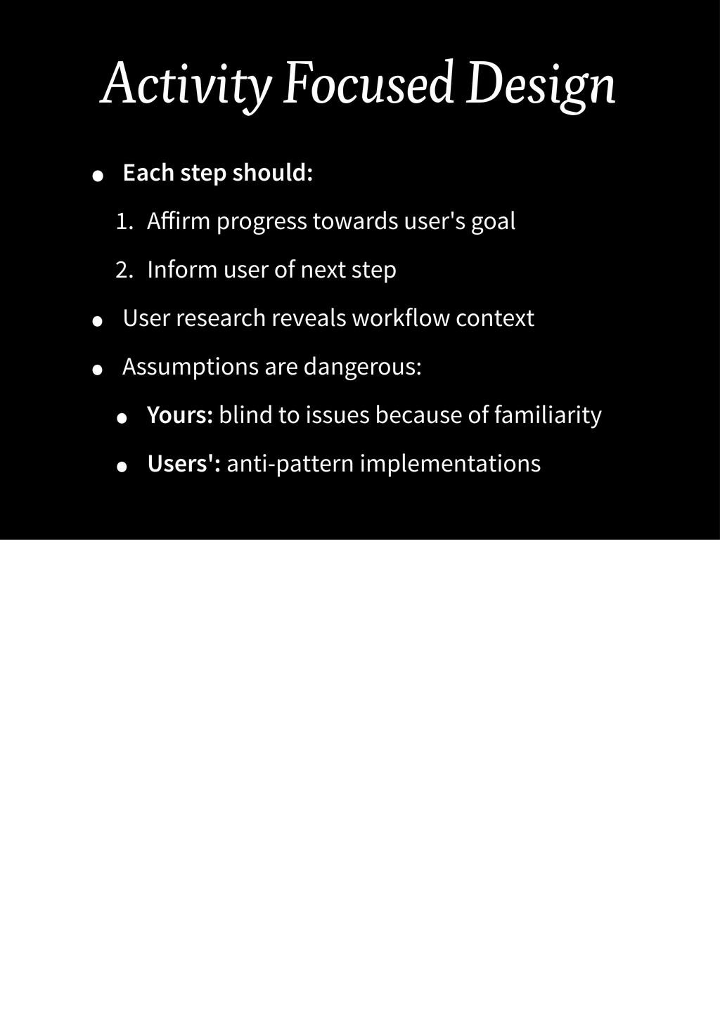Activity Focused Design • Each step should: 1. ...