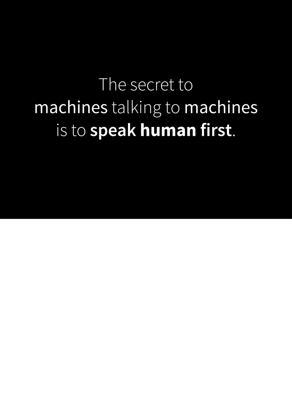 The secret to machines talking to machines is t...