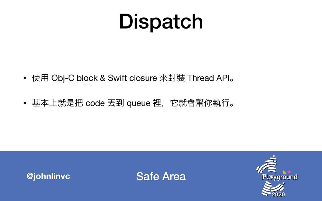 Safe Area @johnlinvc Dispatch • ༻ Obj-C block ...
