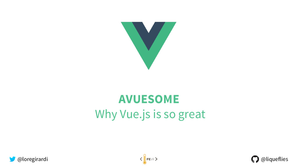 AVUESOME Why Vue.js is so great @loregirardi @l...