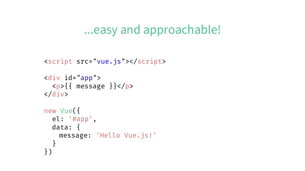 "...easy and approachable! <script src=""vue.js"">..."