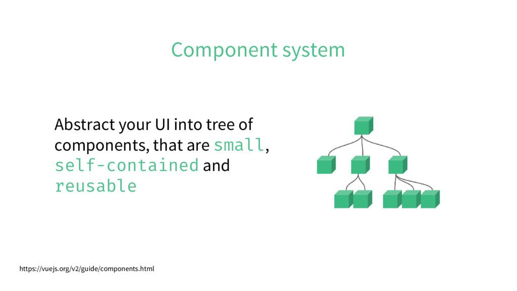Component system https://vuejs.org/v2/guide/com...