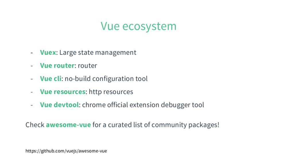 Vue ecosystem - Vuex: Large state management - ...