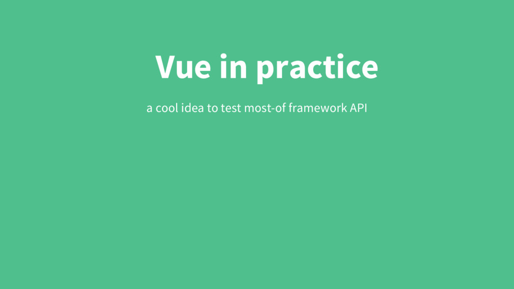 Vue in practice a cool idea to test most-of fra...