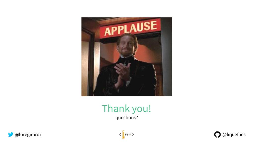 Thank you! questions? @loregirardi @liqueflies
