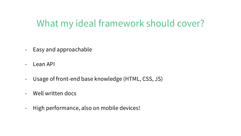What my ideal framework should cover? - Easy an...