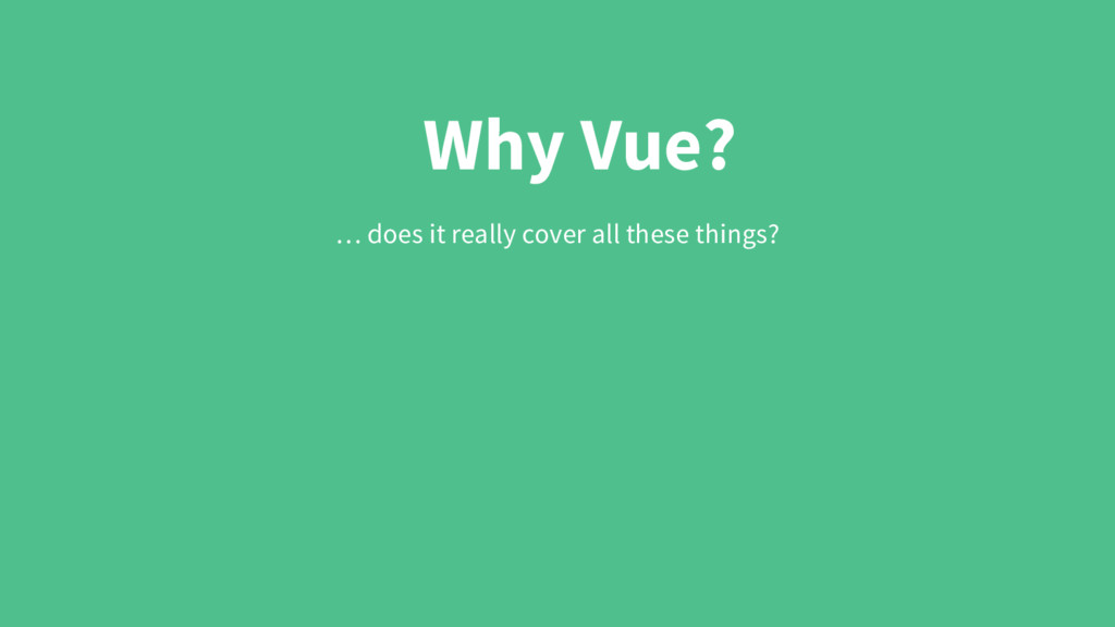Why Vue? … does it really cover all these thing...