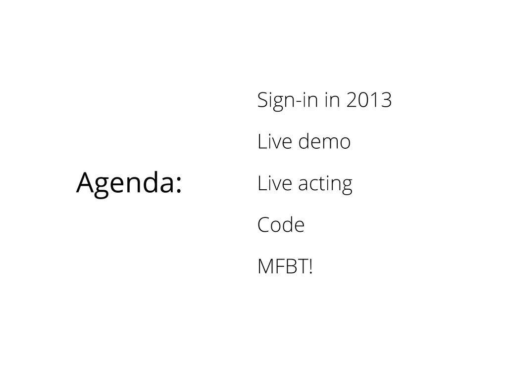Agenda: Sign-in in 2013 Live demo Live acting C...