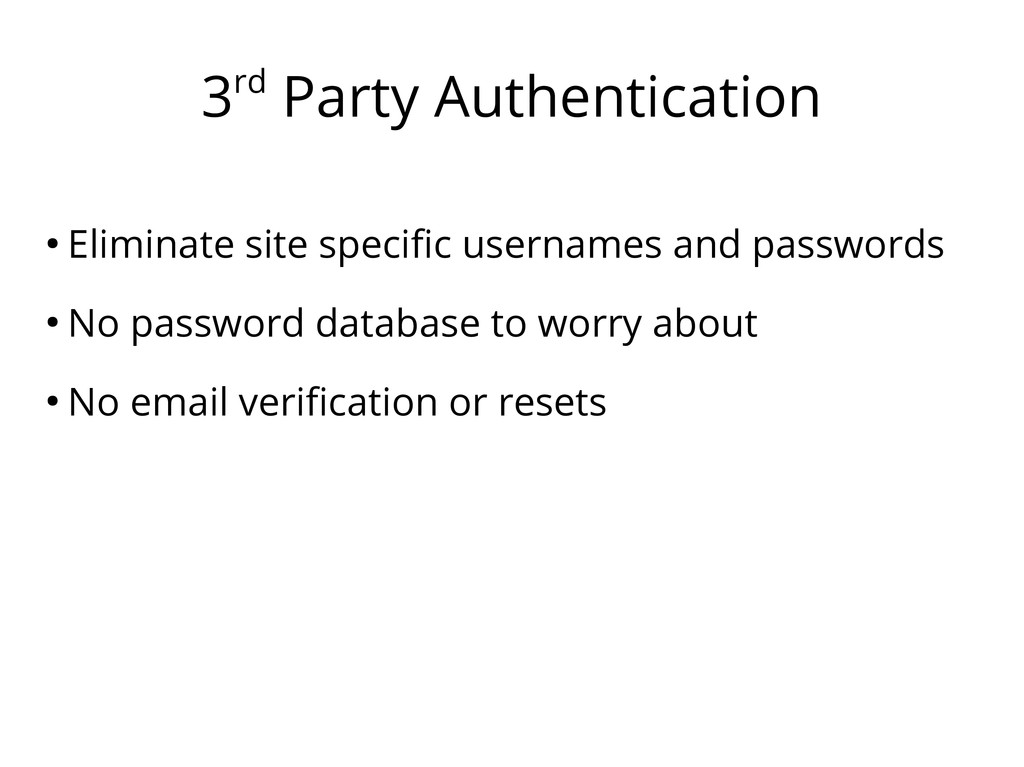 3rd Party Authentication ● Eliminate site speci...