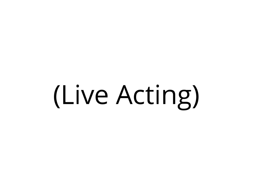 (Live Acting)