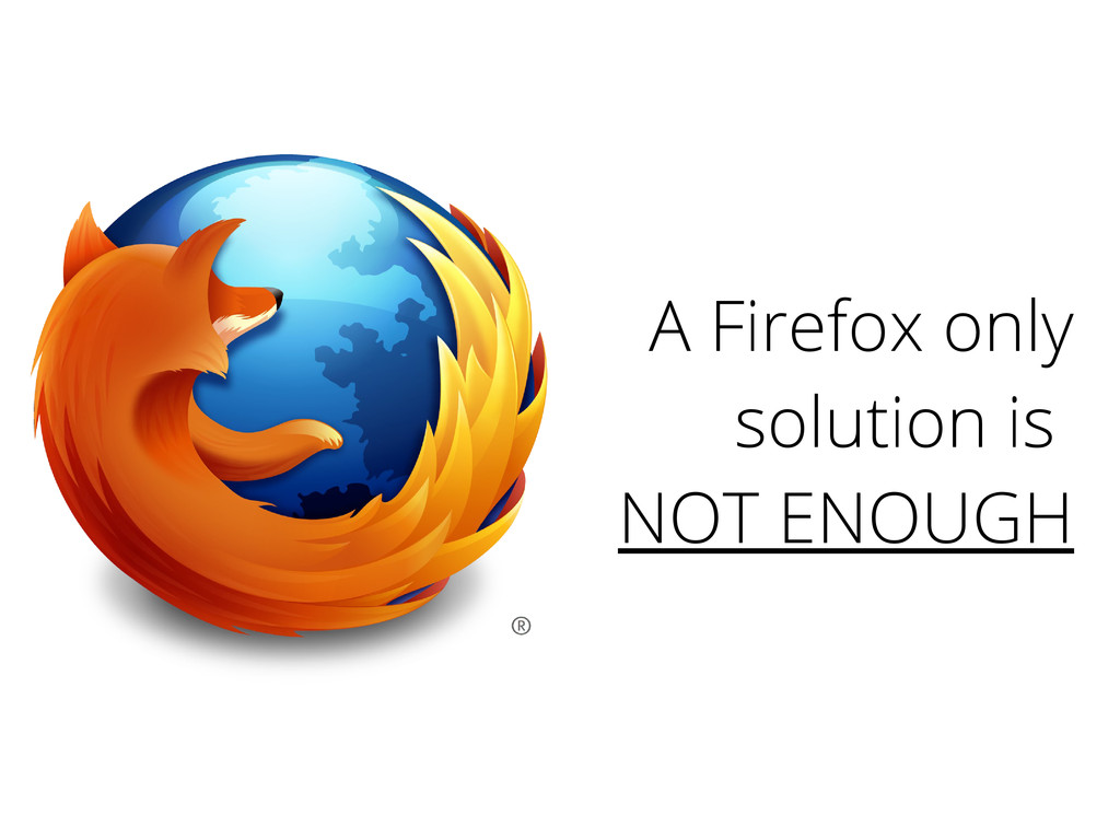 A Firefox only solution is NOT ENOUGH
