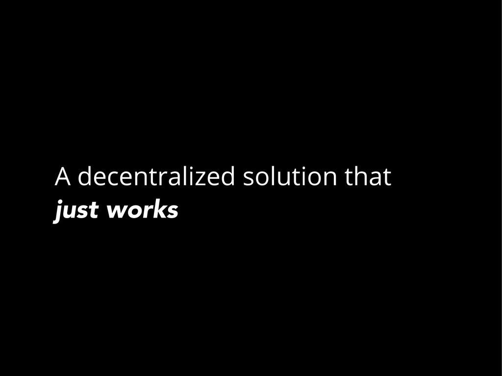 A decentralized solution that just works
