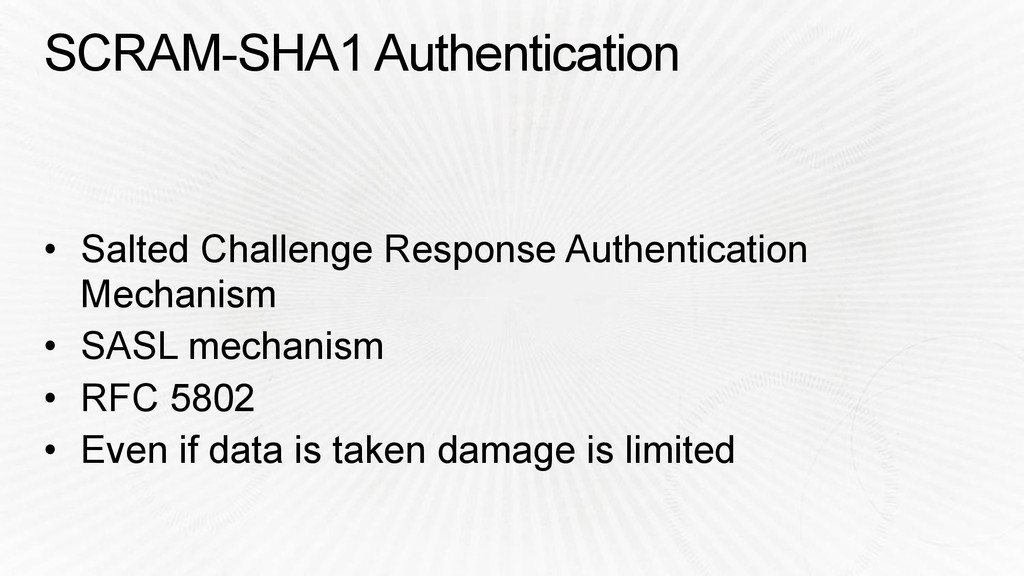 SCRAM-SHA1 Authentication • Salted Challenge Re...