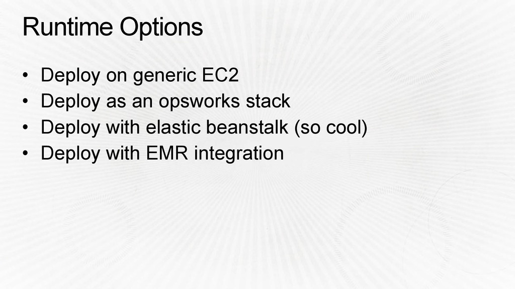 Runtime Options • Deploy on generic EC2 • Deplo...