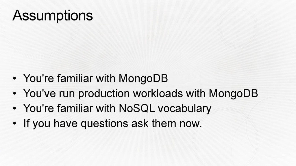 Assumptions • You're familiar with MongoDB • Yo...