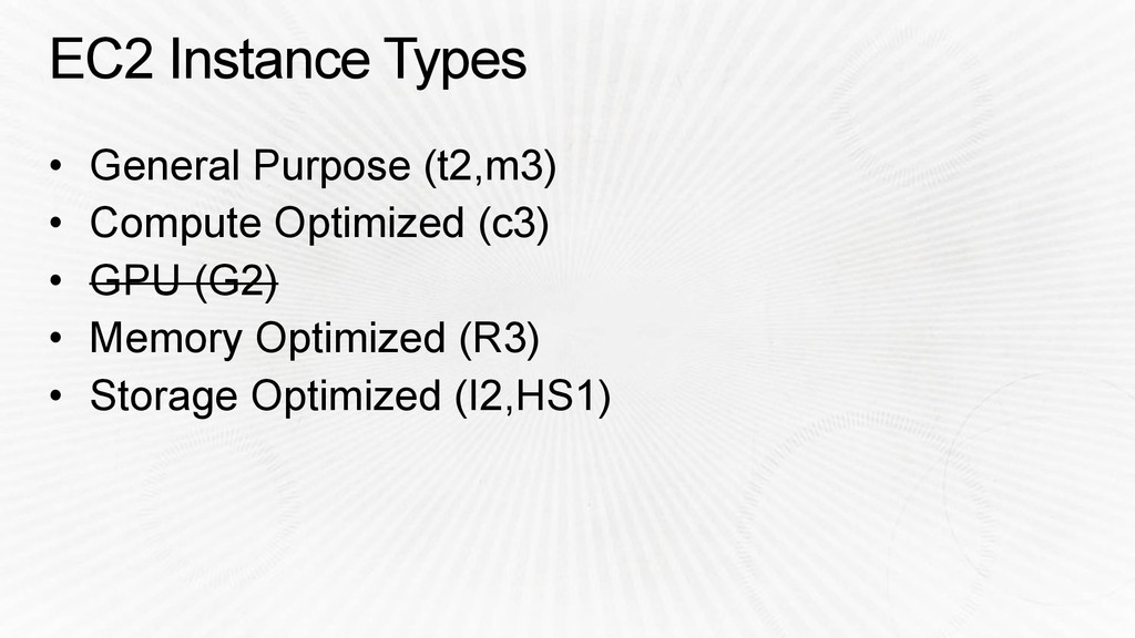EC2 Instance Types • General Purpose (t2,m3) • ...
