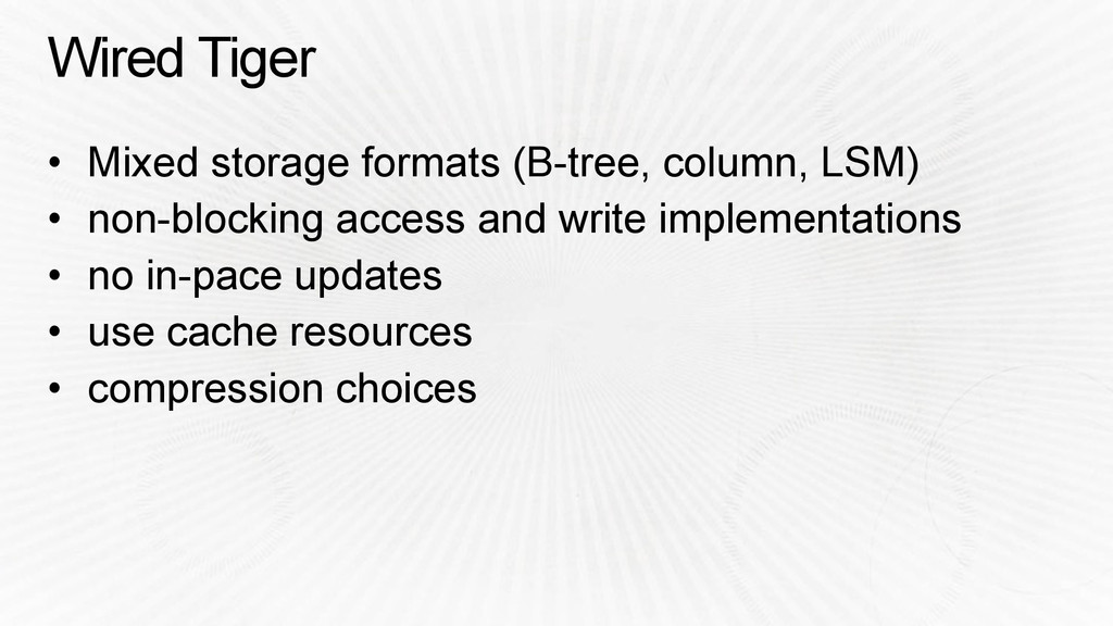 Wired Tiger • Mixed storage formats (B-tree, co...
