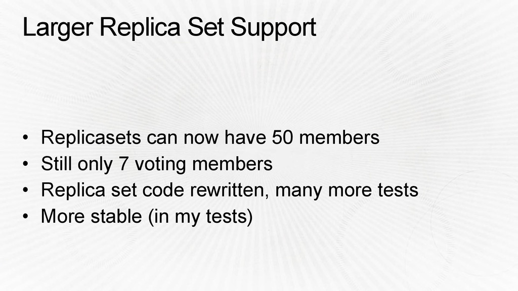 Larger Replica Set Support • Replicasets can no...