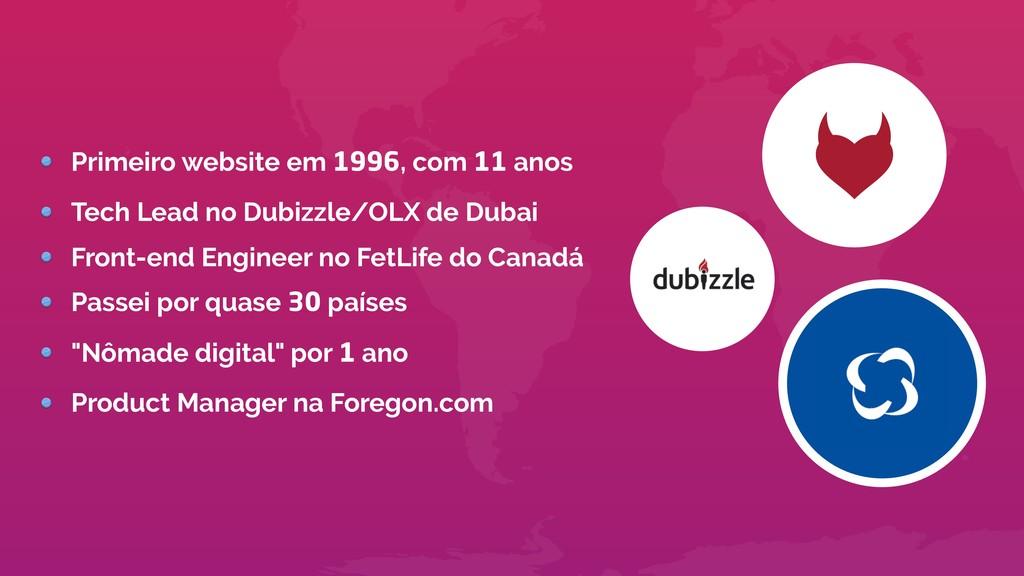 Primeiro website em 1996, com 11 anos Tech Lead...