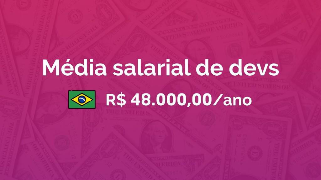 Média salarial de devs R$ 48.000,00/ano
