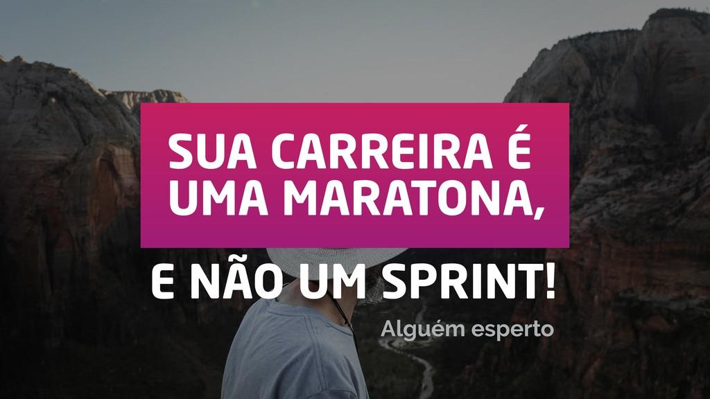 SUA CARREIRA É UMA MARATONA, E NÃO UM SPRINT! A...