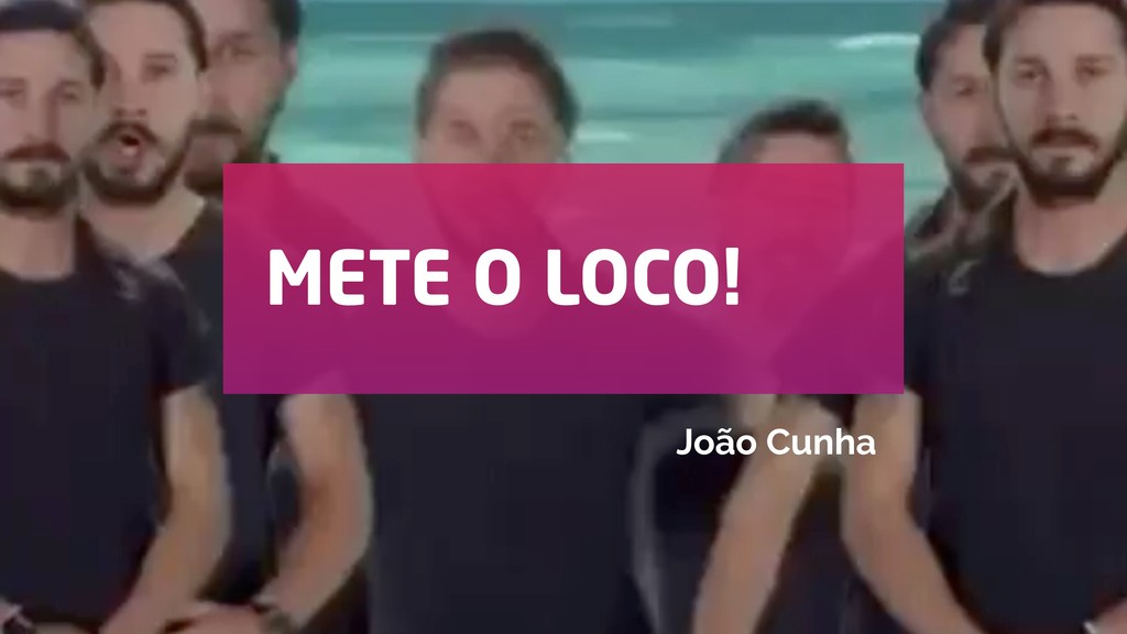 METE O LOCO! João Cunha