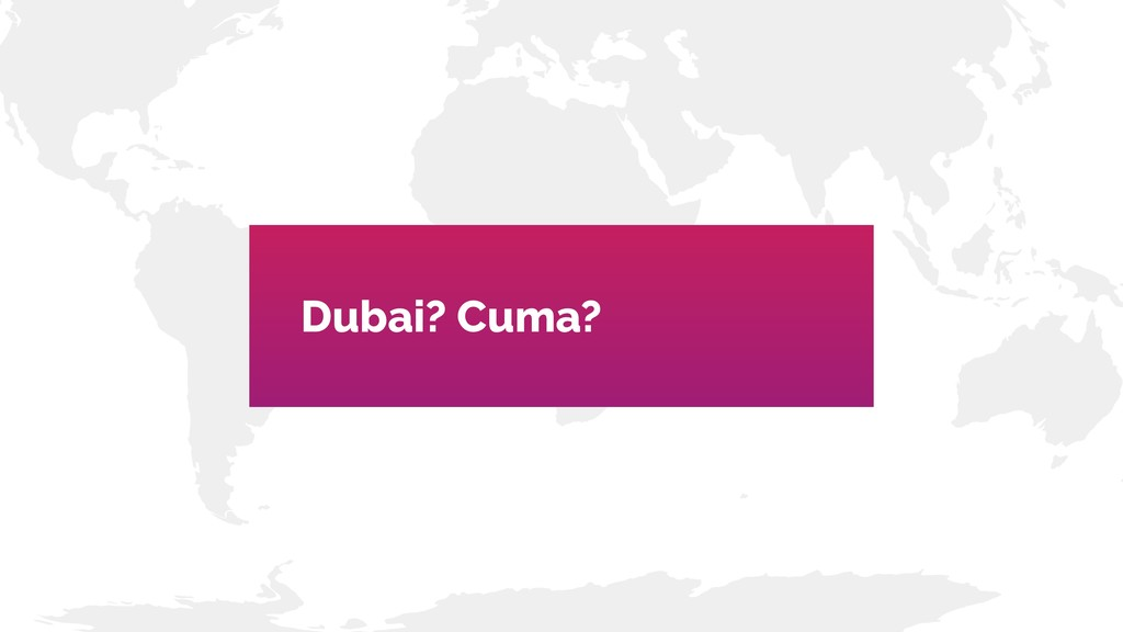 Dubai? Cuma?