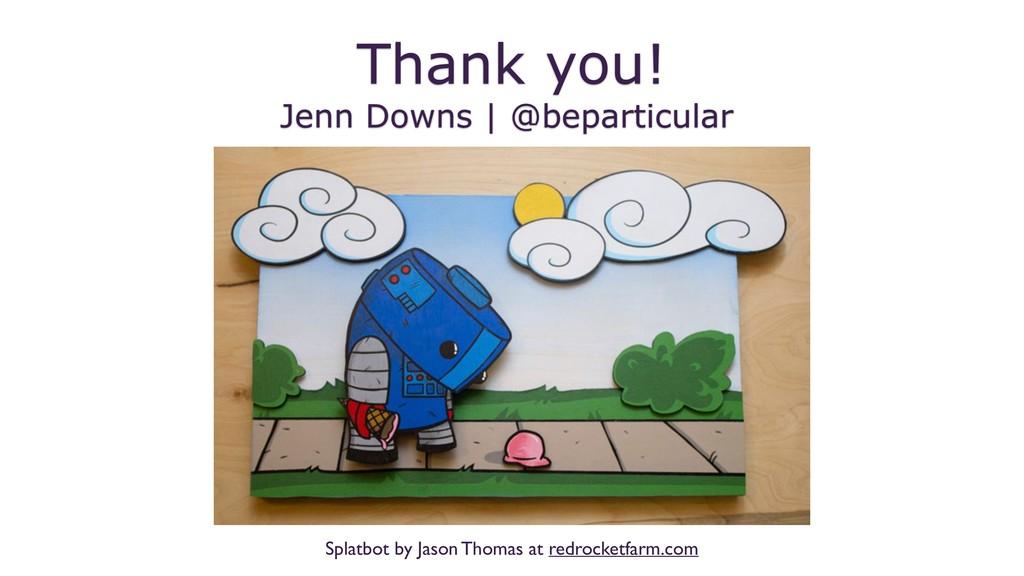 Jenn Downs | @beparticular Thank you! Splatbot ...