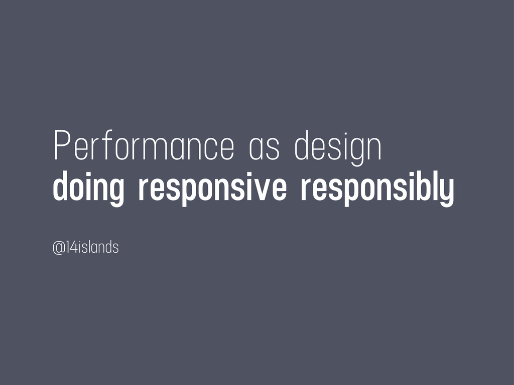 Performance as design doing responsive responsi...