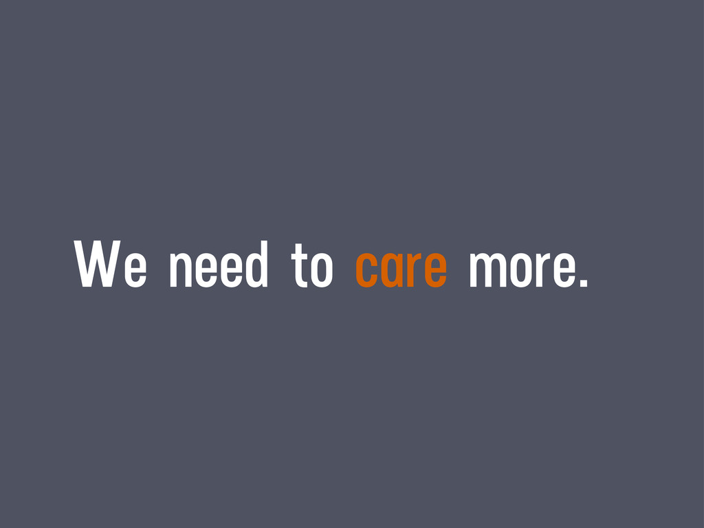 We need to care more.