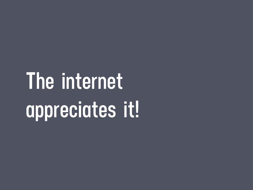 The internet appreciates it!