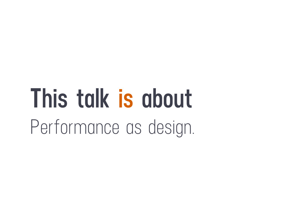 This talk is about Performance as design.