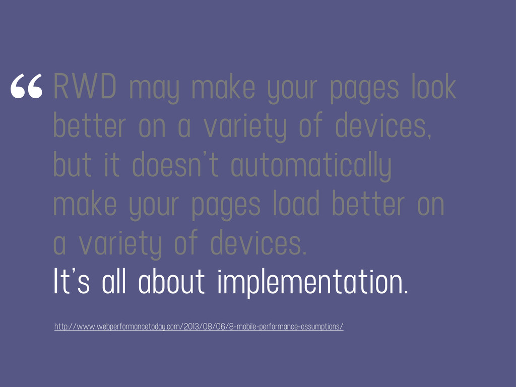 RWD may make your pages look better on a variet...