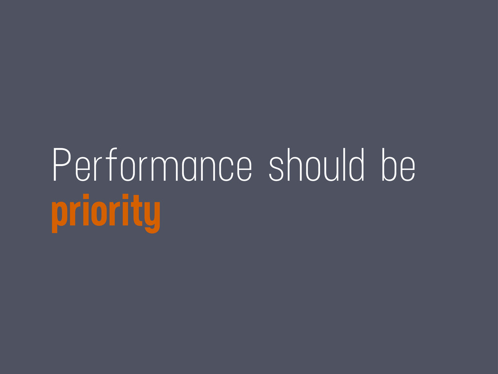 Performance should be priority