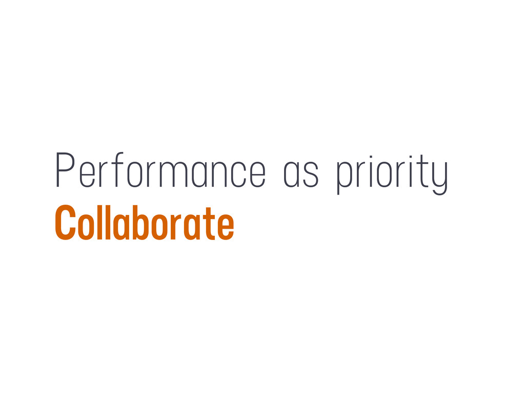 Performance as priority Collaborate