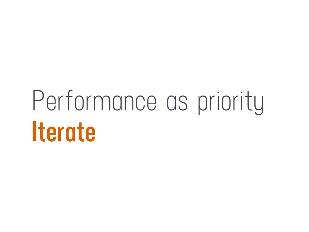 Performance as priority Iterate