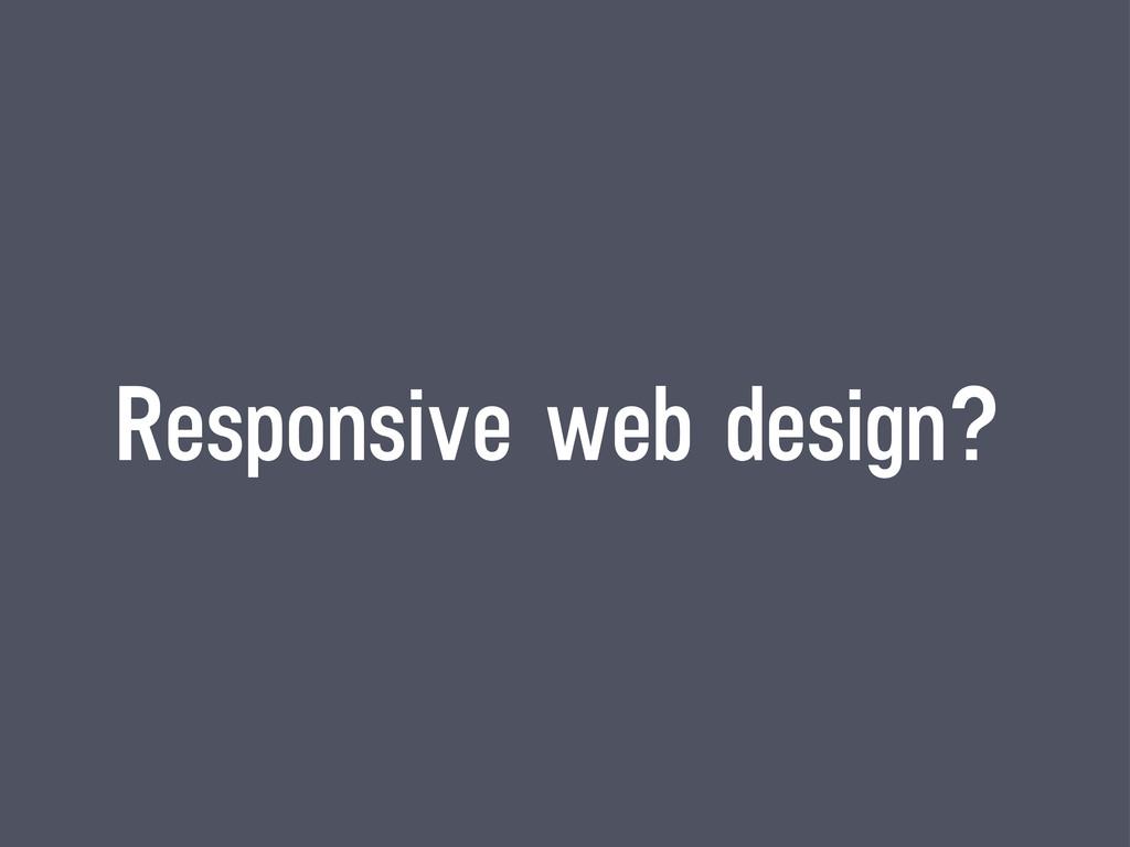Responsive web design?