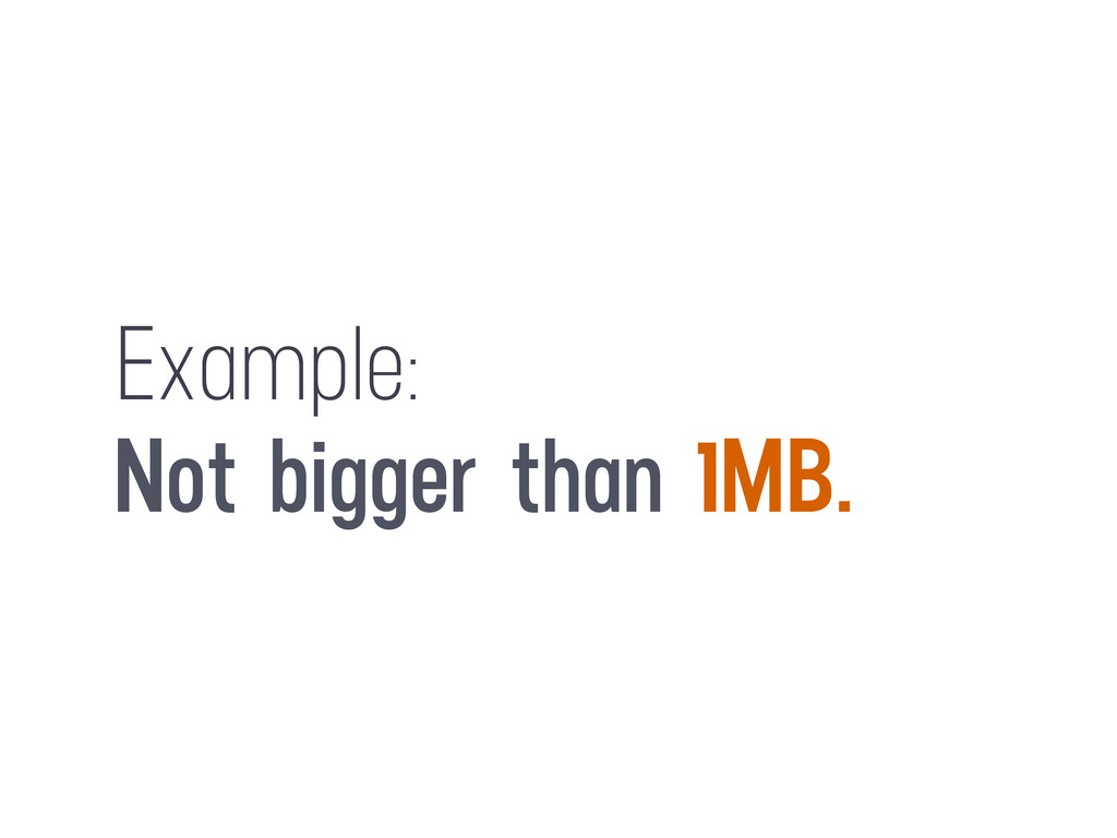 Example: Not bigger than 1MB.