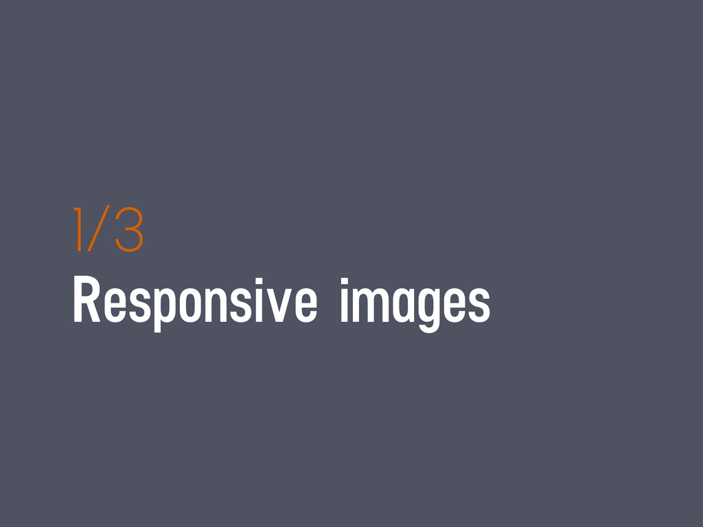 1/3 Responsive images