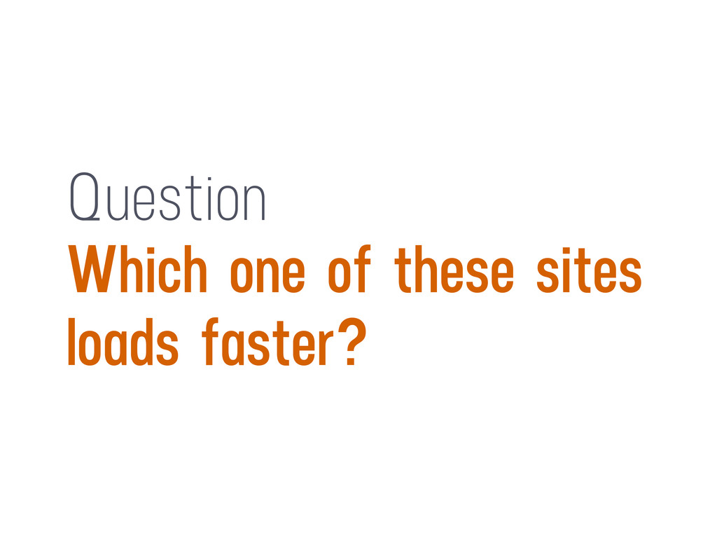Question Which one of these sites loads faster?