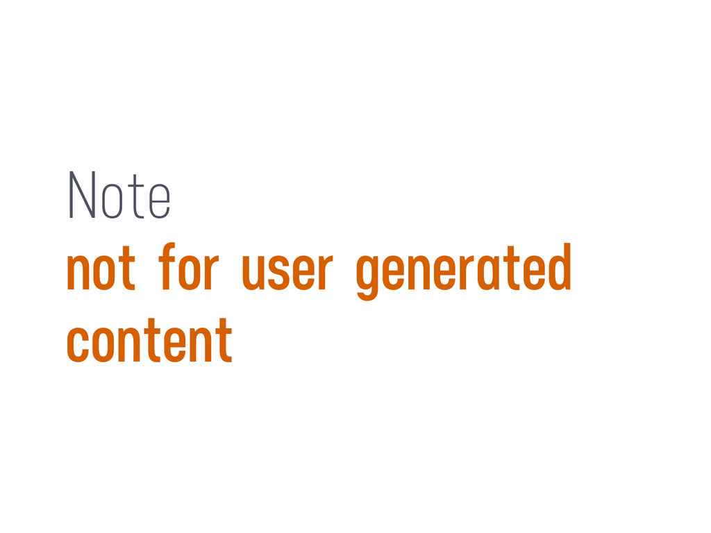 Note not for user generated content