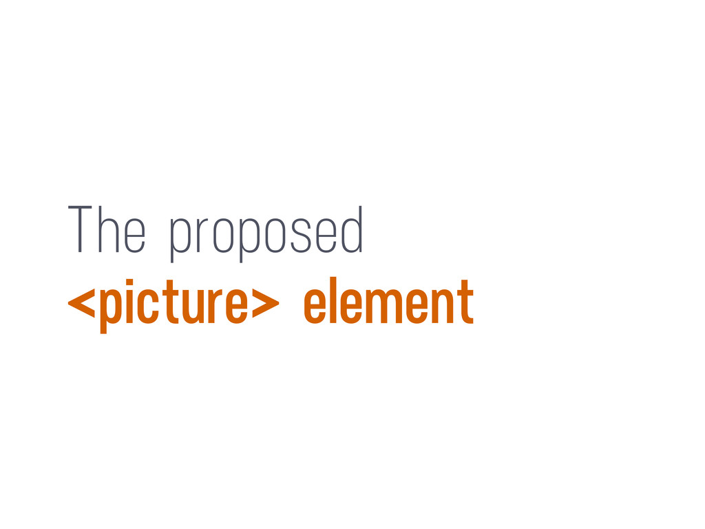 The proposed <picture> element