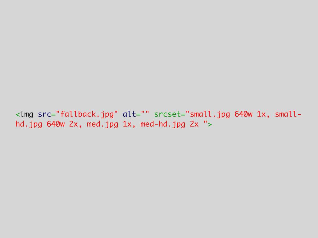 "<img src=""fallback.jpg"" alt="""" srcset=""small.jp..."