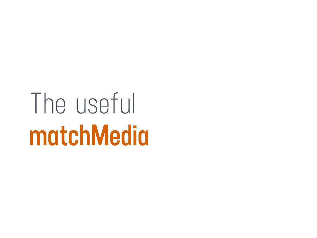 The useful matchMedia