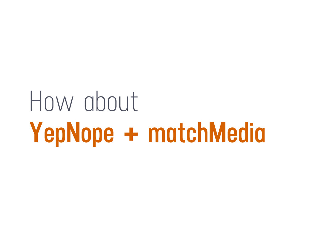 How about YepNope + matchMedia