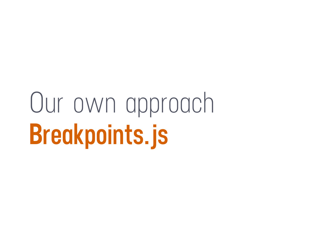 Our own approach Breakpoints.js