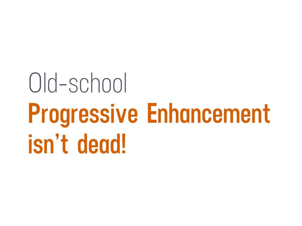 Old-school Progressive Enhancement isn't dead!