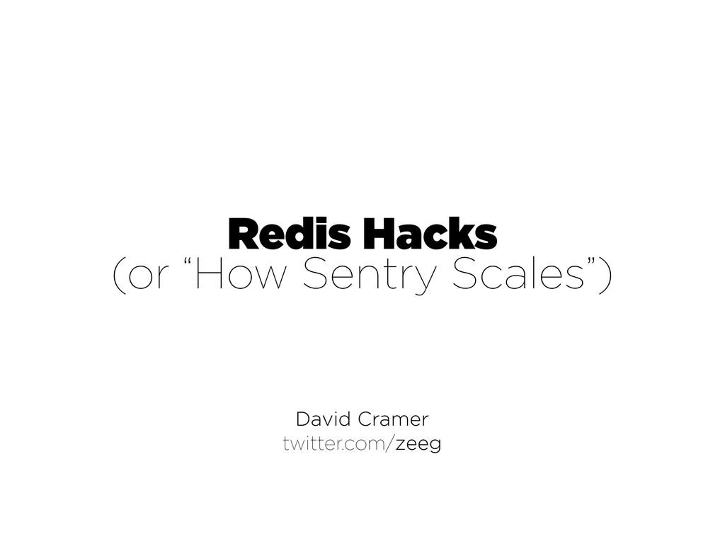 "David Cramer twitter.com/zeeg Redis Hacks (or ""..."