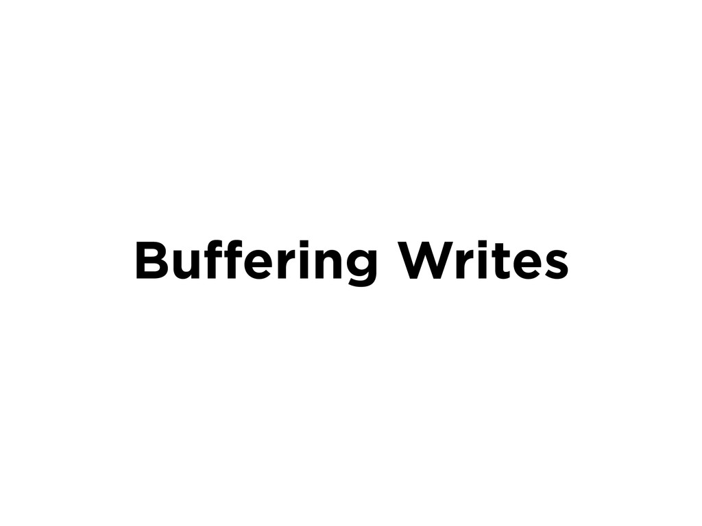 Buffering Writes