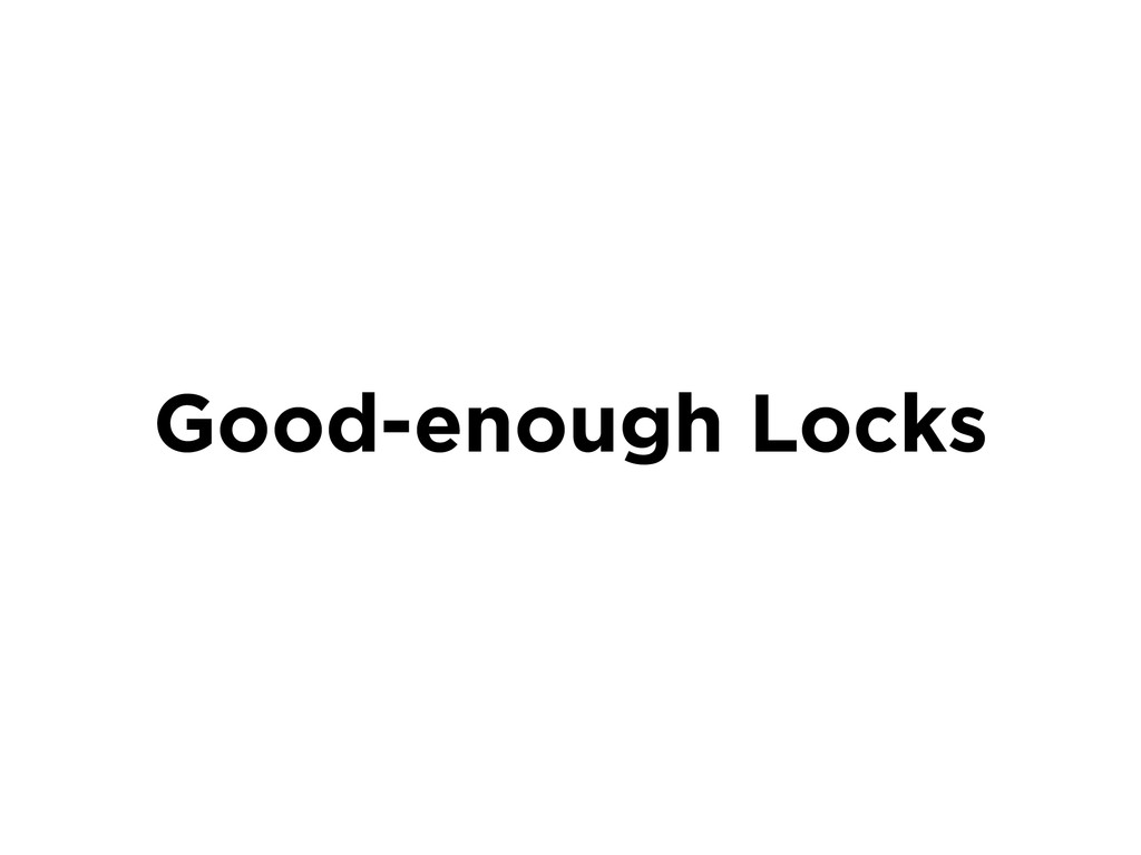 Good-enough Locks